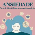Ansiedade - identificando sintomas e padrões