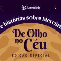 De Olho no Céu #06: Dúvidas e histórias sobre Mercúrio Retrógrado