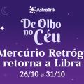 De Olho no Céu #09: Mercúrio Retrógrado volta para Libra