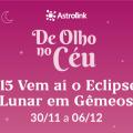 De Olho no Céu #15: Eclipse lunar em Gêmeos