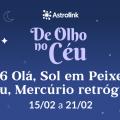 De Olho no Céu #26: Sol em Peixes e fim de Mercúrio Retrógrado