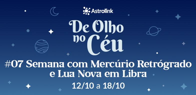 De Olho no Céu #07: Semana com Mercúrio Retrógrado e Lua Nova em Libra