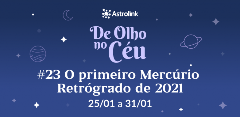 De Olho no Céu #23: Primeiro Mercúrio Retrógrado de 2021