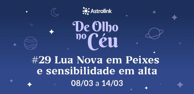 De Olho no Céu #29: Lua Nova em Peixes