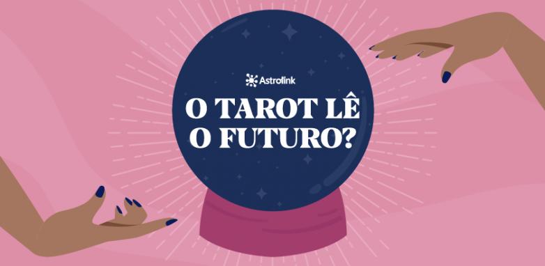 O Tarot lê o Futuro?