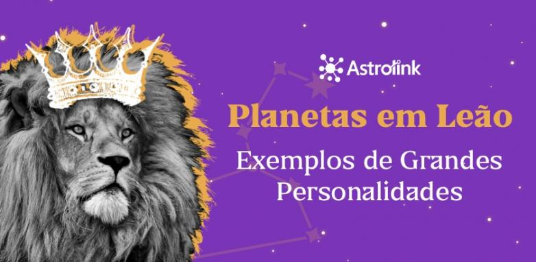 Grandes personalidades com planetas em Leão