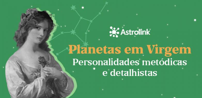 Planetas em Virgem: personalidades metódicas e detalhistas